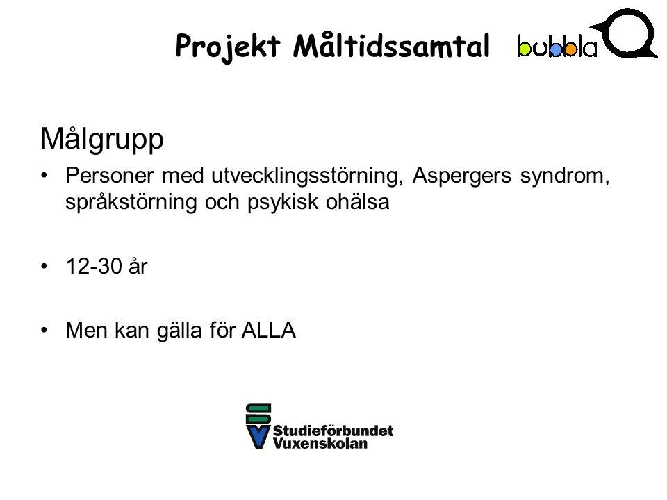 Projekt Måltidssamtal Målgrupp Personer med utvecklingsstörning, Aspergers syndrom, språkstörning och psykisk ohälsa 12-30 år Men kan gälla för ALLA