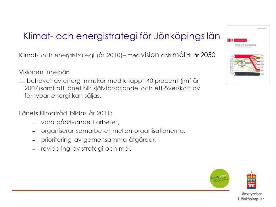 Klimat- och energistrategi för Jönköpings län Klimat- och energistrategi (år 2010)– med vision och mål till år 2050 Visionen innebär: … behovet av energi minskar med knappt 40 procent (jmf år 2007)samt att länet blir självförsörjande och ett överskott av förnybar energi kan säljas.