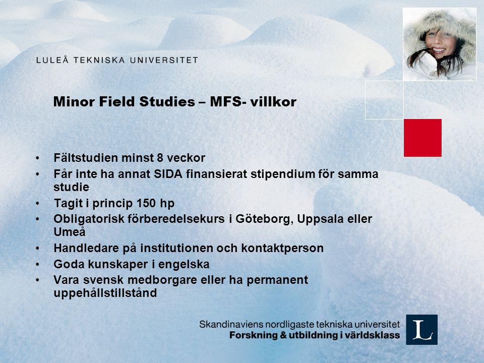 Minor Field Studies – MFS- villkor Fältstudien minst 8 veckor Får inte ha annat SIDA finansierat stipendium för samma studie Tagit i princip 150 hp Ob