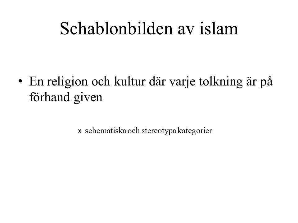 Schablonbilden av islam En religion och kultur där varje tolkning är på förhand given » schematiska och stereotypa kategorier