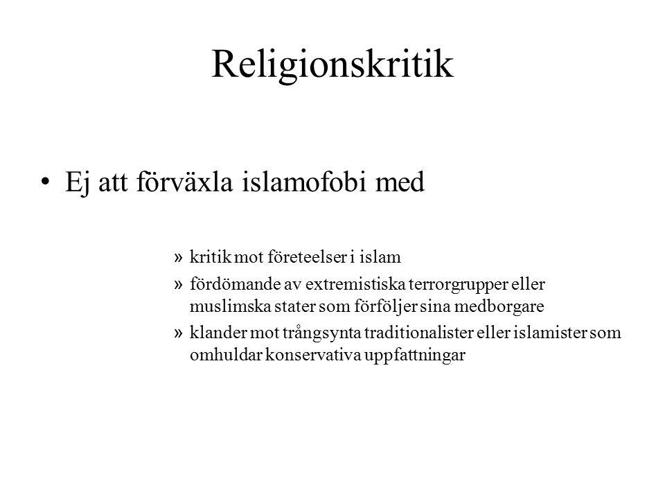 Religionskritik Ej att förväxla islamofobi med » kritik mot företeelser i islam » fördömande av extremistiska terrorgrupper eller muslimska stater som