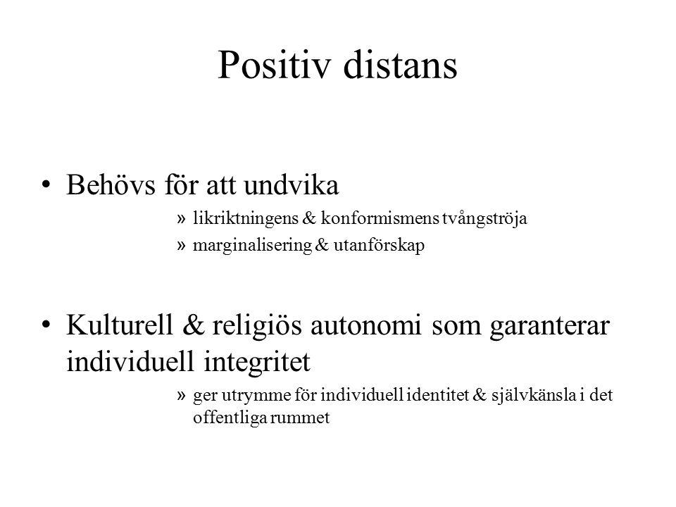 Positiv distans Behövs för att undvika » likriktningens & konformismens tvångströja » marginalisering & utanförskap Kulturell & religiös autonomi som