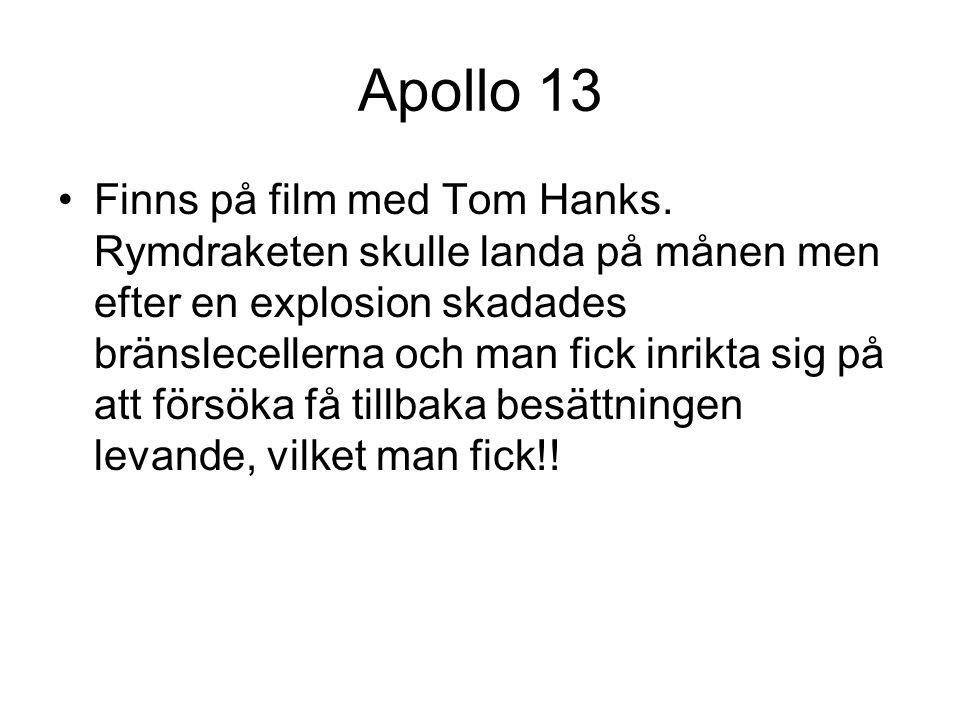 Apollo 13 Finns på film med Tom Hanks. Rymdraketen skulle landa på månen men efter en explosion skadades bränslecellerna och man fick inrikta sig på a