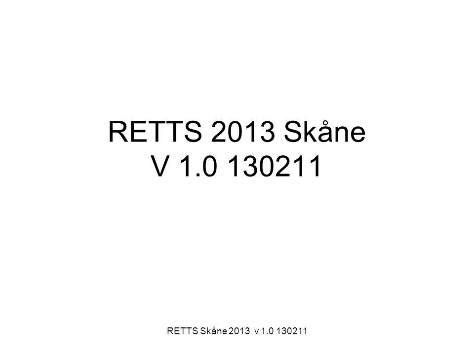 RETTS Skåne 2013 v 1.0 130211 RETTS 2013 Skåne V 1.0 130211
