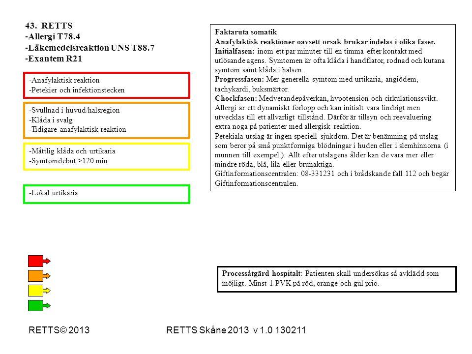 RETTS Skåne 2013 v 1.0 130211RETTS© 2013 -Svullnad i huvud/halsregion -Klåda i svalg -Tidigare anafylaktisk reaktion -Måttlig klåda och urtikaria -Sym