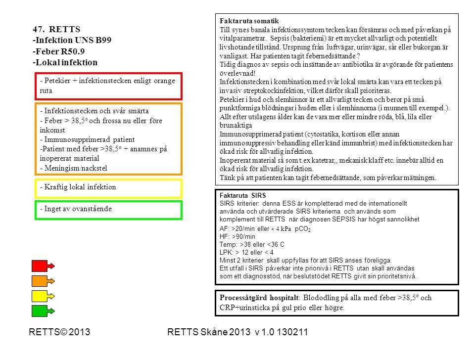 RETTS Skåne 2013 v 1.0 130211RETTS© 2013 - Infektionstecken och svår smärta - Feber > 38,5 o och frossa nu eller före inkomst - Immunosupprimerad pati