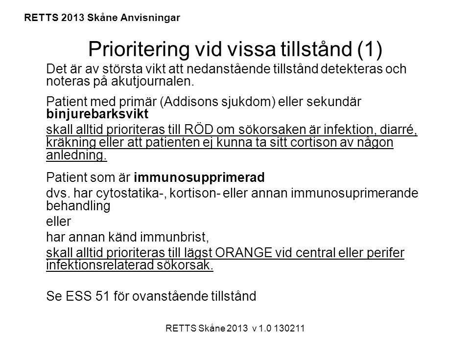 RETTS Skåne 2013 v 1.0 130211 RETTS 2013 Skåne Anvisningar Prioritering vid vissa tillstånd (1) Det är av största vikt att nedanstående tillstånd dete