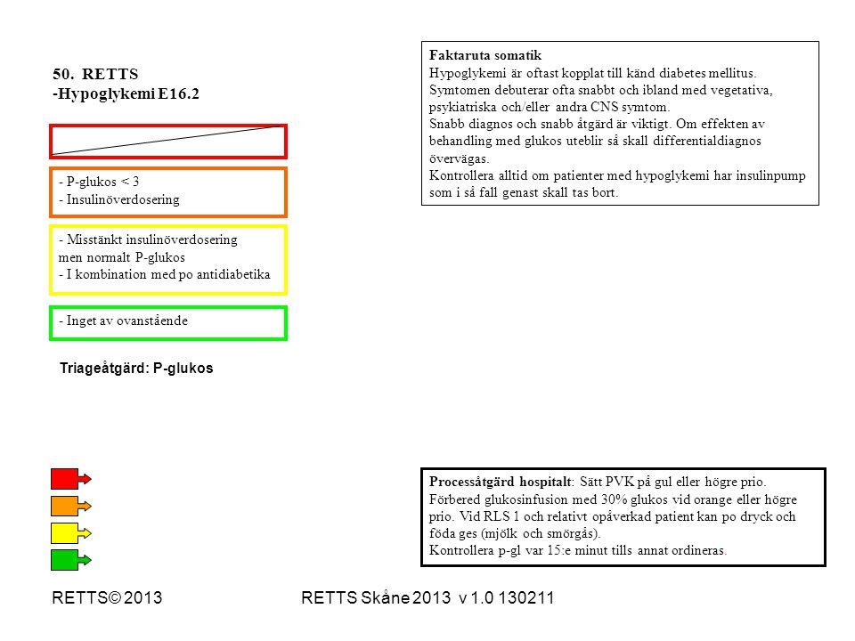 RETTS Skåne 2013 v 1.0 130211RETTS© 2013 - P-glukos < 3 - Insulinöverdosering - Misstänkt insulinöverdosering men normalt P-glukos - I kombination med