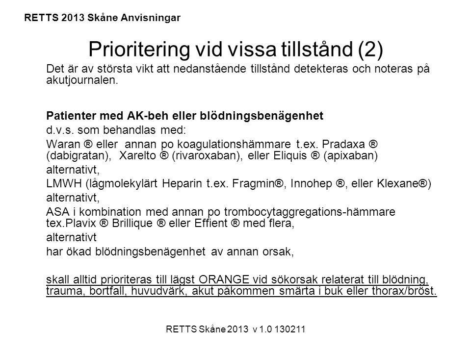 RETTS Skåne 2013 v 1.0 130211 RETTS 2013 Skåne Anvisningar Prioritering vid vissa tillstånd (2) Det är av största vikt att nedanstående tillstånd dete