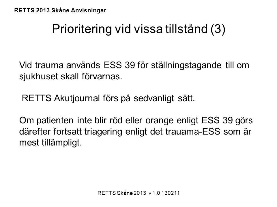 RETTS Skåne 2013 v 1.0 130211 RETTS 2013 Skåne Anvisningar Prioritering vid vissa tillstånd (3) Vid trauma används ESS 39 för ställningstagande till o