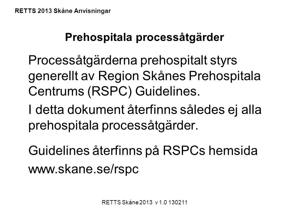 RETTS Skåne 2013 v 1.0 130211 Prehospitala processåtgärder Processåtgärderna prehospitalt styrs generellt av Region Skånes Prehospitala Centrums (RSPC