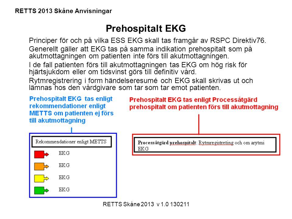 RETTS Skåne 2013 v 1.0 130211 Prehospitalt EKG Principer för och på vilka ESS EKG skall tas framgår av RSPC Direktiv76. Generellt gäller att EKG tas p
