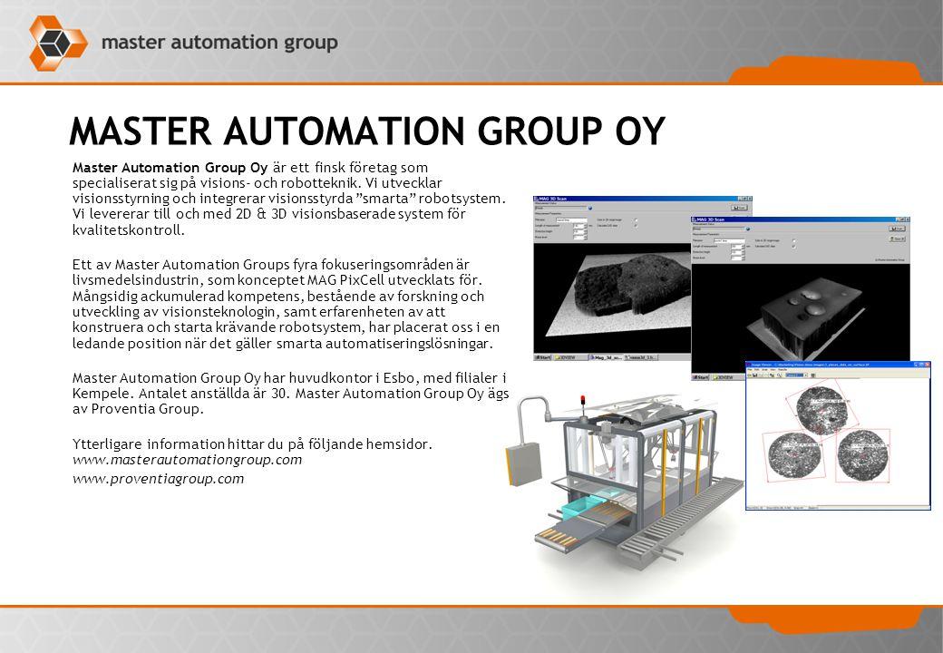 MASTER AUTOMATION GROUP OY Master Automation Group Oy är ett finsk företag som specialiserat sig på visions- och robotteknik. Vi utvecklar visionsstyr