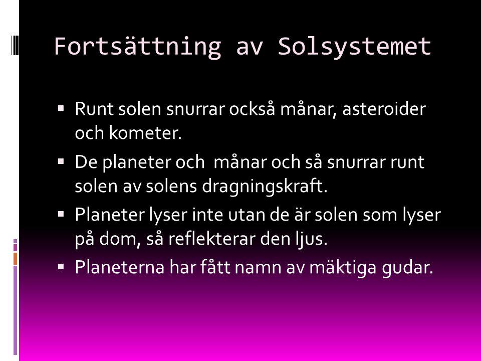 Fortsättning av Solsystemet  Runt solen snurrar också månar, asteroider och kometer.  De planeter och månar och så snurrar runt solen av solens drag
