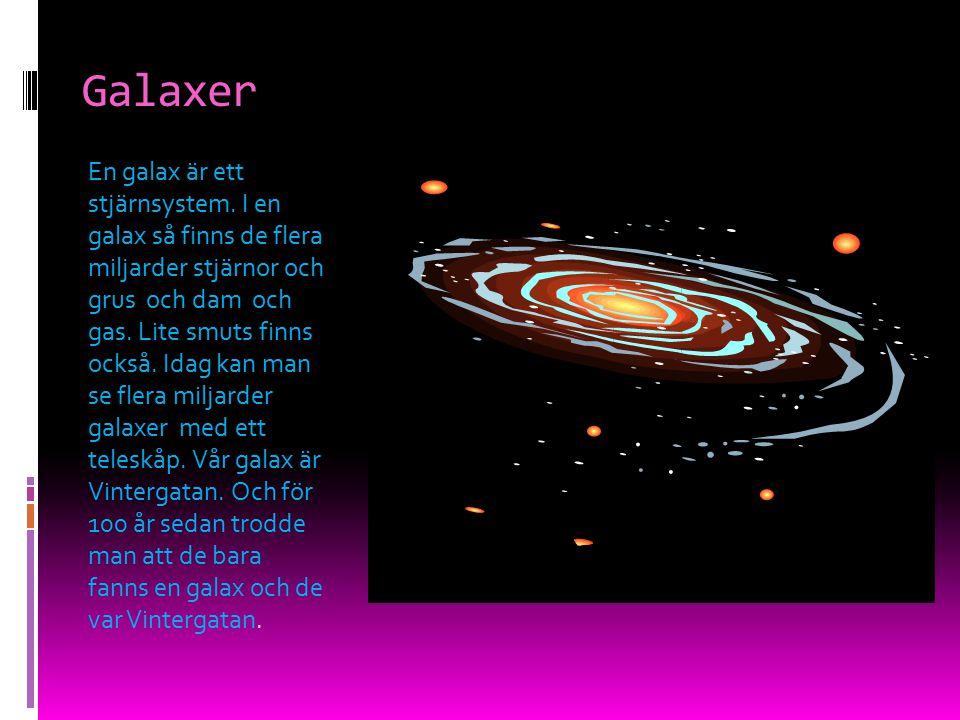 Galaxer En galax är ett stjärnsystem. I en galax så finns de flera miljarder stjärnor och grus och dam och gas. Lite smuts finns också. Idag kan man s