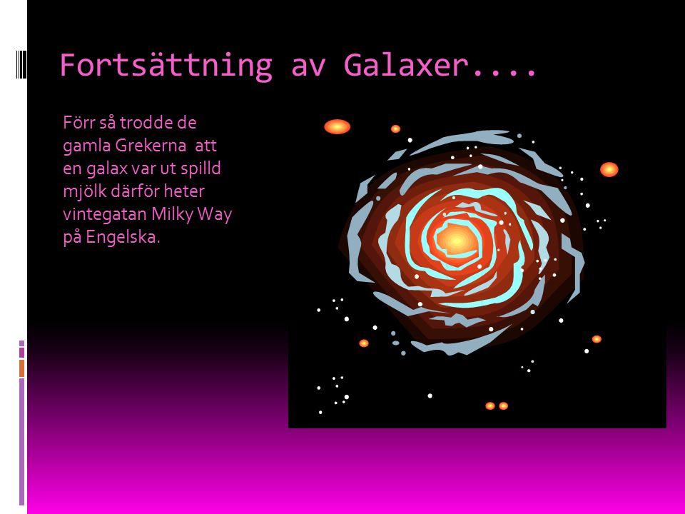 Fortsättning av Galaxer.... Förr så trodde de gamla Grekerna att en galax var ut spilld mjölk därför heter vintegatan Milky Way på Engelska.