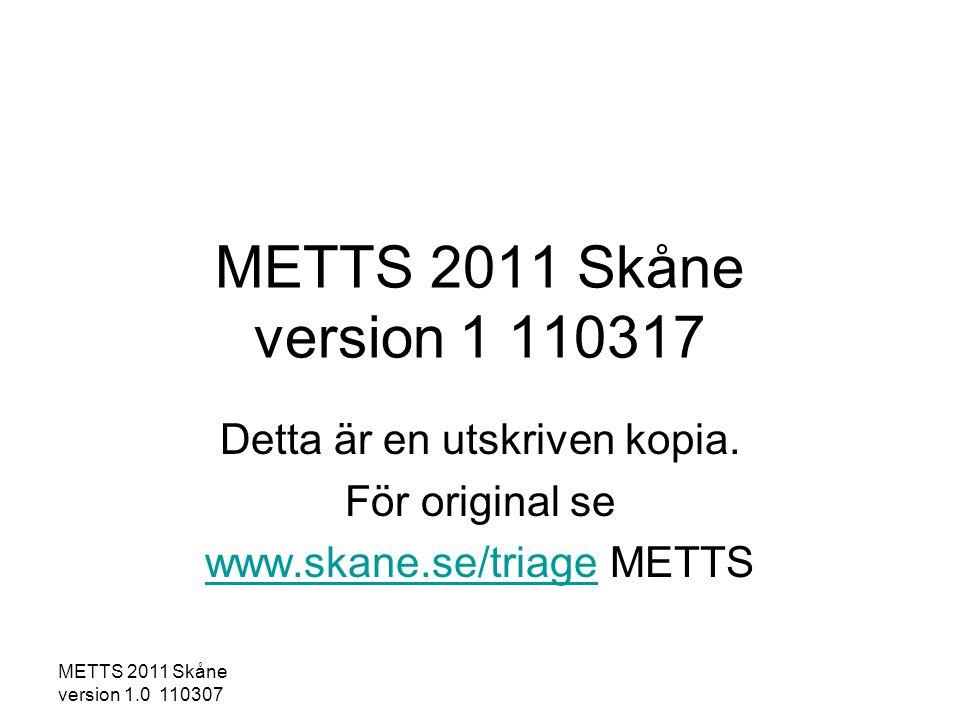 METTS 2011 Skåne version 1.0 110307 -Plötsligt påkommen huvudvärk -Samtidig kräkning -Upprepade intermittenta bortfallsymtom med eller utan motorik -DBT >120 mmHg -Skalltrauma inom 48 h - Aktuellt missbruk (abstinens) -DBT >110 mmHg - Inget av ovanstående Processåtgärd hospitalt: 10.