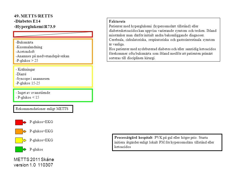 METTS 2011 Skåne version 1.0 110307 -Buksmärta -Kussmalandning -Acetondoft -Anamnes på medvetandepåverkan -P-glukos > 25 - Kräkningar -Diarré -Syncope