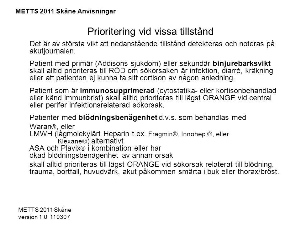 METTS 2011 Skåne version 1.0 110307 -Nytillkommet neurologiskt bortfall -Urinretention -Feber >38,5 o och frossa nu eller före inkomst -Thorakal plötslig smärta utan vegetativa symtom -Makroskopisk hematuri -Debut >12 h -Tidigare känd svårbehandlad smärta - Inget av ovanstående -Plötslig debut med pågående smärta och allmänpåverkan -Thorakal plötsligt smärta med vegetativa symtom (kallsvett, illamående) eller syncope Processåtgärd hospitalt: Vid orange prioritet tas direkt kontakt med ortopedjouren/akutläkare om denna inte primärt handlägger patienten på akuten..