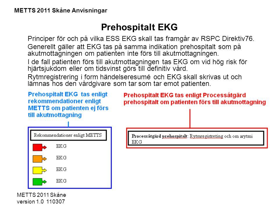 METTS 2011 Skåne version 1.0 110307 Prehospitalt EKG Principer för och på vilka ESS EKG skall tas framgår av RSPC Direktiv76. Generellt gäller att EKG