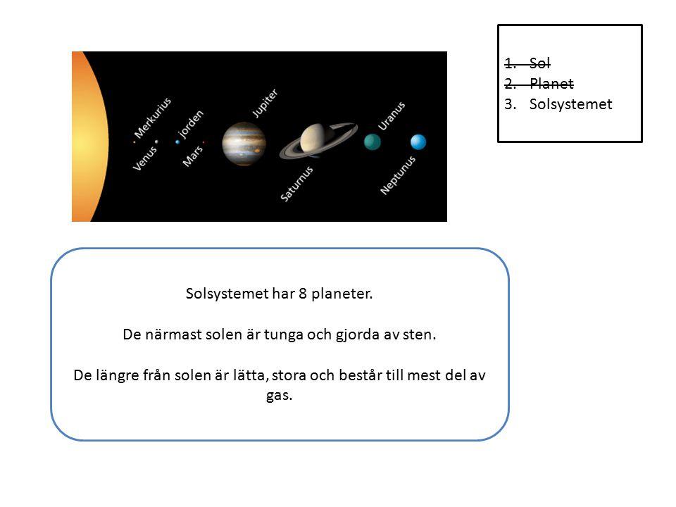 1.Sol 2.Planet 3.Solsystemet Förutom planeterna finns Kuiperbältet.
