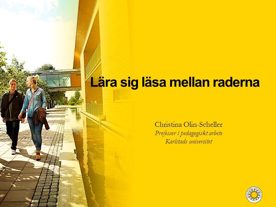 Lära sig läsa mellan raderna Christina Olin-Scheller Professor i pedagogiskt arbete Karlstads universitet
