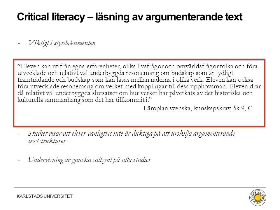 """KARLSTADS UNIVERSITET Critical literacy – läsning av argumenterande text -Viktigt i styrdokumenten """"Eleven kan utifrån egna erfarenheter, olika livsfr"""