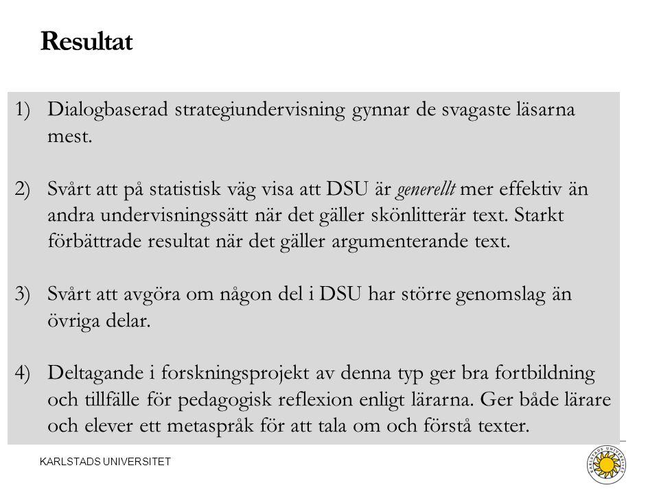 KARLSTADS UNIVERSITET Resultat 1)Dialogbaserad strategiundervisning gynnar de svagaste läsarna mest. 2)Svårt att på statistisk väg visa att DSU är gen