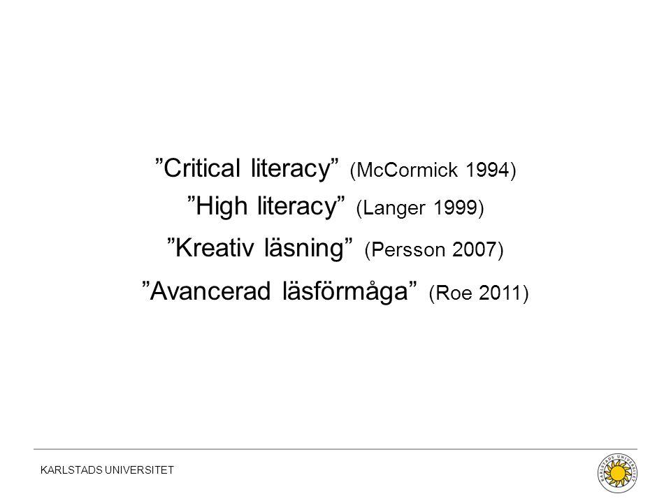 KARLSTADS UNIVERSITET Critical literacy (McCormick 1994) High literacy (Langer 1999) Kreativ läsning (Persson 2007) Avancerad läsförmåga (Roe 2011)
