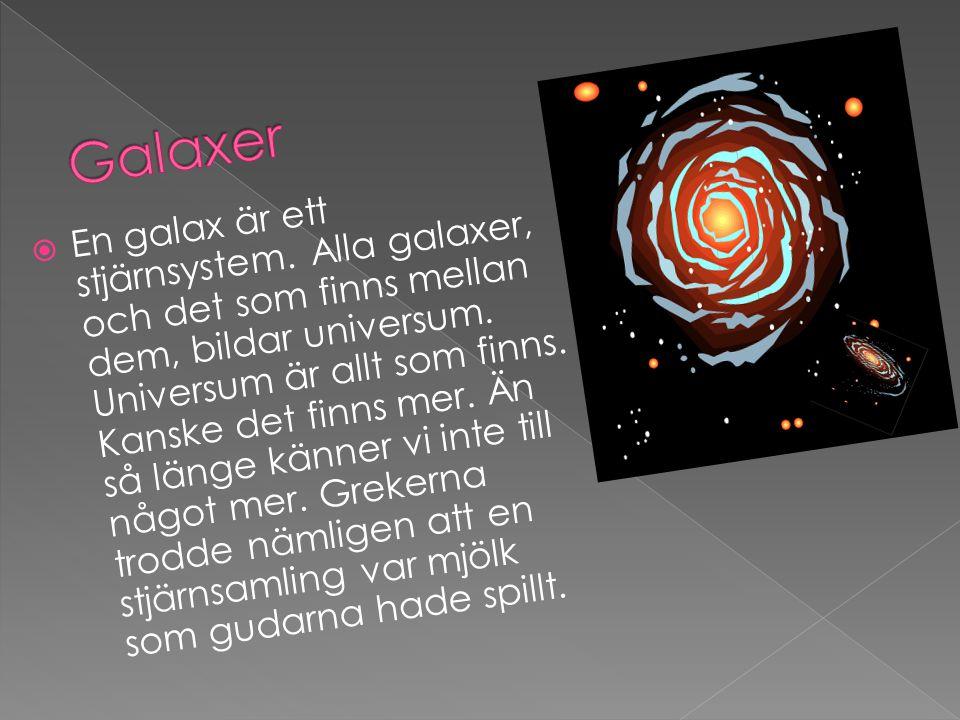  En galax är ett stjärnsystem. Alla galaxer, och det som finns mellan dem, bildar universum. Universum är allt som finns. Kanske det finns mer. Än så