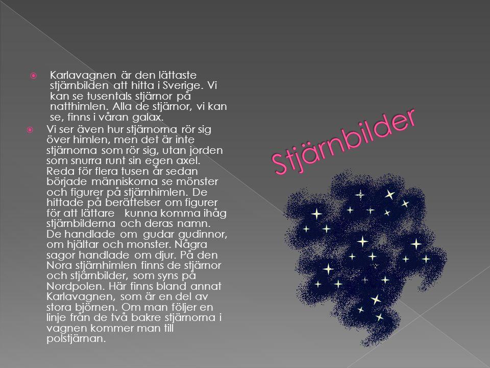  Karlavagnen är den lättaste stjärnbilden att hitta i Sverige. Vi kan se tusentals stjärnor på natthimlen. Alla de stjärnor, vi kan se, finns i våran