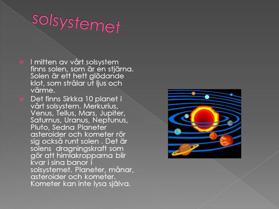  I mitten av vårt solsystem finns solen, som är en stjärna. Solen är ett hett glödande klot, som strålar ut ljus och värme.  Det finns Sirkka 10 pla
