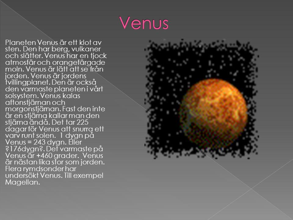Planeten Venus är ett klot av sten. Den har berg, vulkaner och slätter. Venus har en tjock atmosfär och orangefärgade moln. Venus är lätt att se från