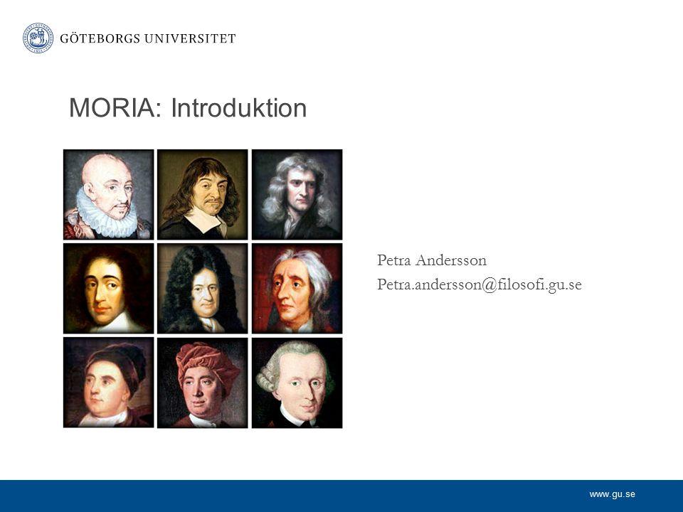 www.gu.se Petra Andersson Petra.andersson@filosofi.gu.se MORIA: Introduktion