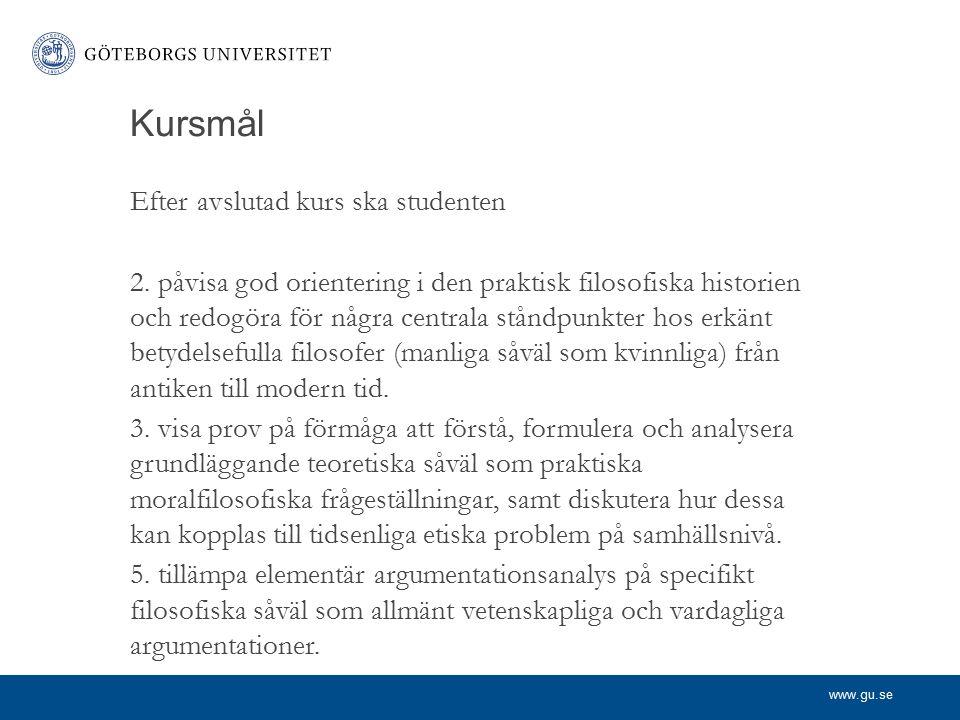www.gu.se MORIA VT -15 Åtta föreläsningar om två timmar Litteratur: Western ethics + kompendium Egna diskussionstillfällen (frågor på GUL efter första föreläsningen varje vecka) Tre examinationsuppgifter uppdelade på två tillfällen