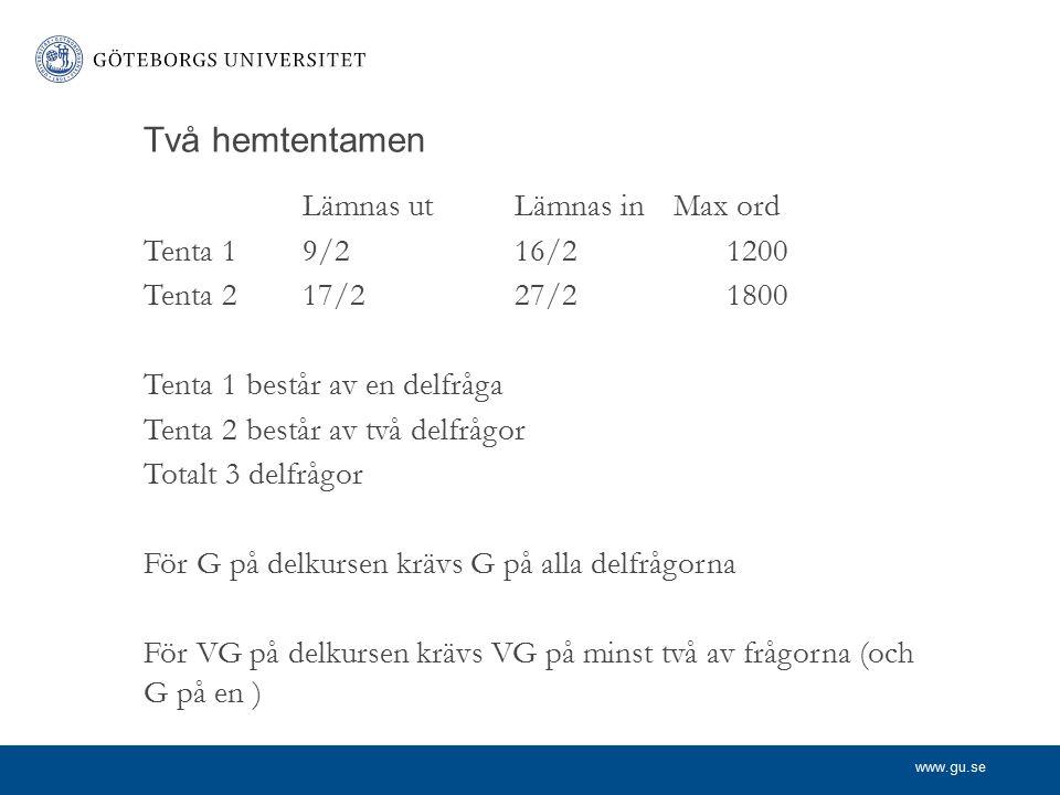 www.gu.se Två hemtentamen Lämnas utLämnas inMax ord Tenta 19/216/21200 Tenta 217/227/21800 Tenta 1 består av en delfråga Tenta 2 består av två delfråg