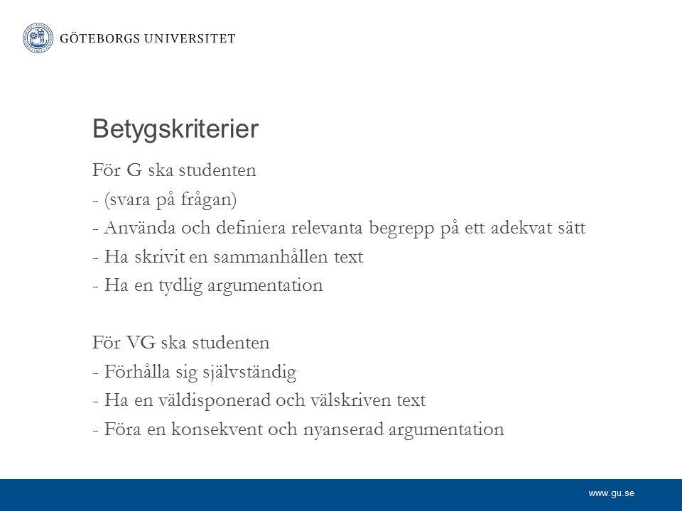 www.gu.se Betygskriterier För G ska studenten - (svara på frågan) - Använda och definiera relevanta begrepp på ett adekvat sätt -Ha skrivit en sammanh