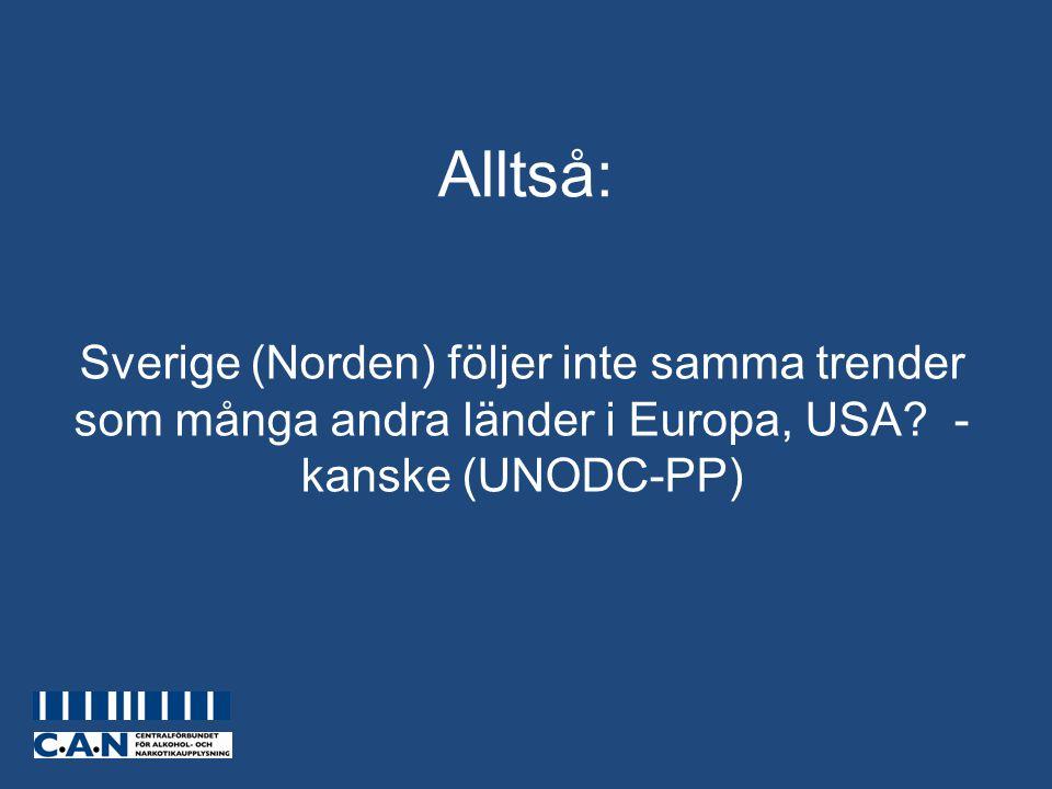 Alltså: Sverige (Norden) följer inte samma trender som många andra länder i Europa, USA? - kanske (UNODC-PP)