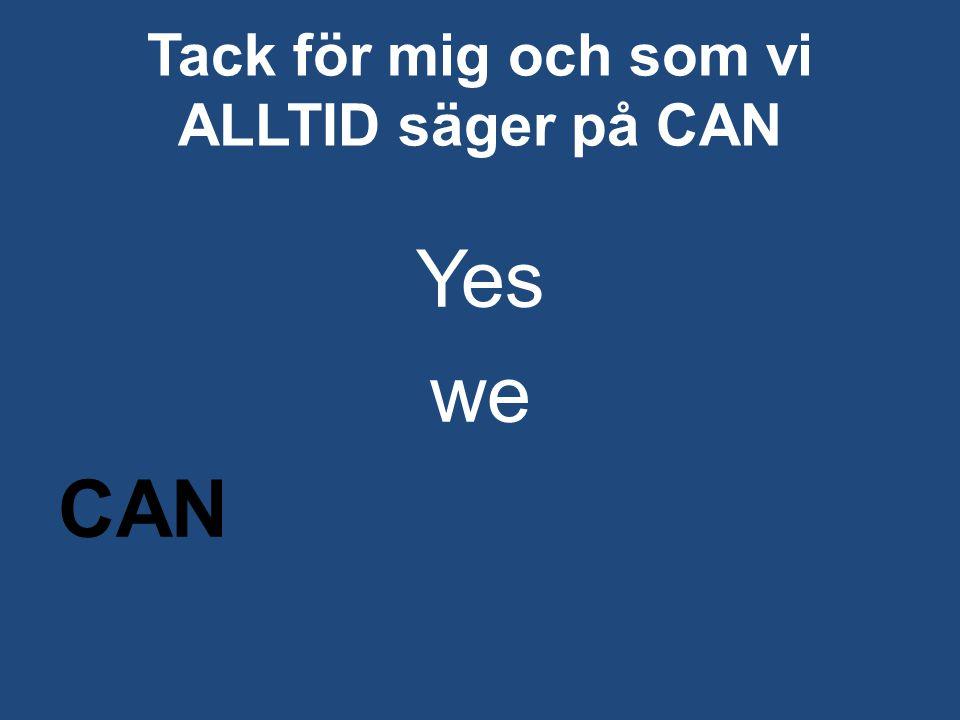 Tack för mig och som vi ALLTID säger på CAN Yes we CAN