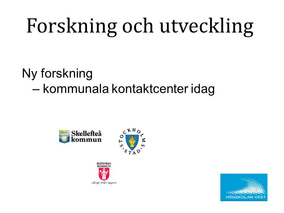 Ny forskning – kommunala kontaktcenter idag Forskning och utveckling