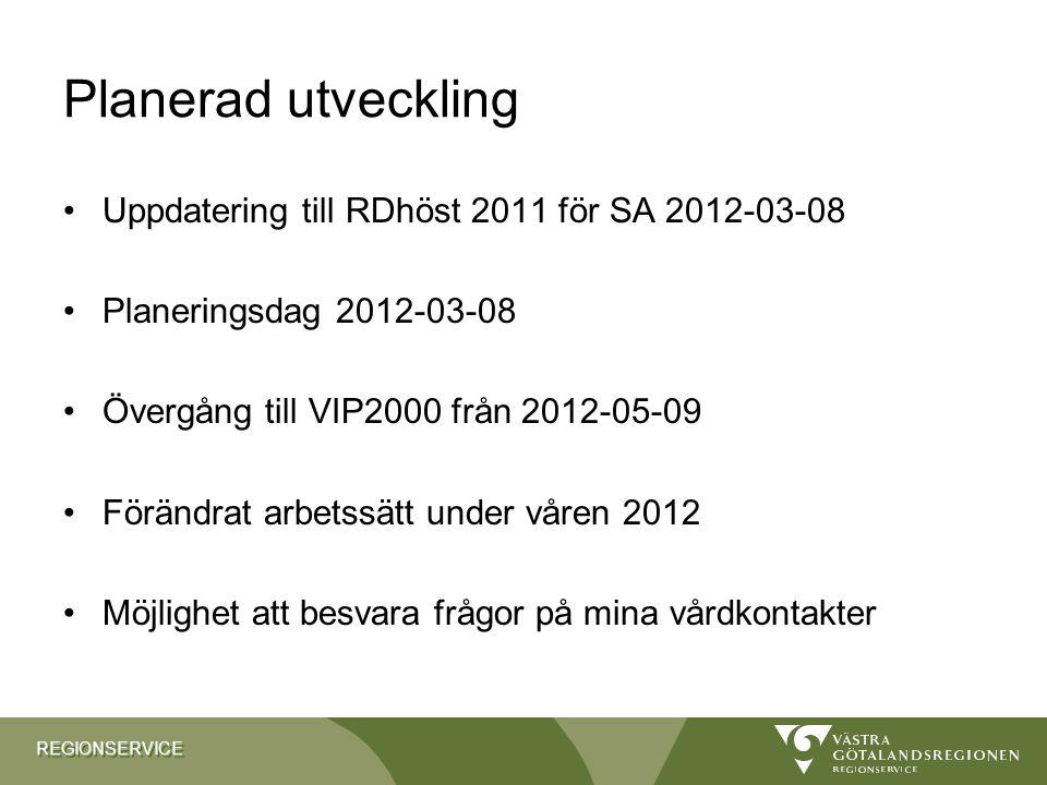 REGIONSERVICEREGIONSERVICE Planerad utveckling Uppdatering till RDhöst 2011 för SA 2012-03-08 Planeringsdag 2012-03-08 Övergång till VIP2000 från 2012