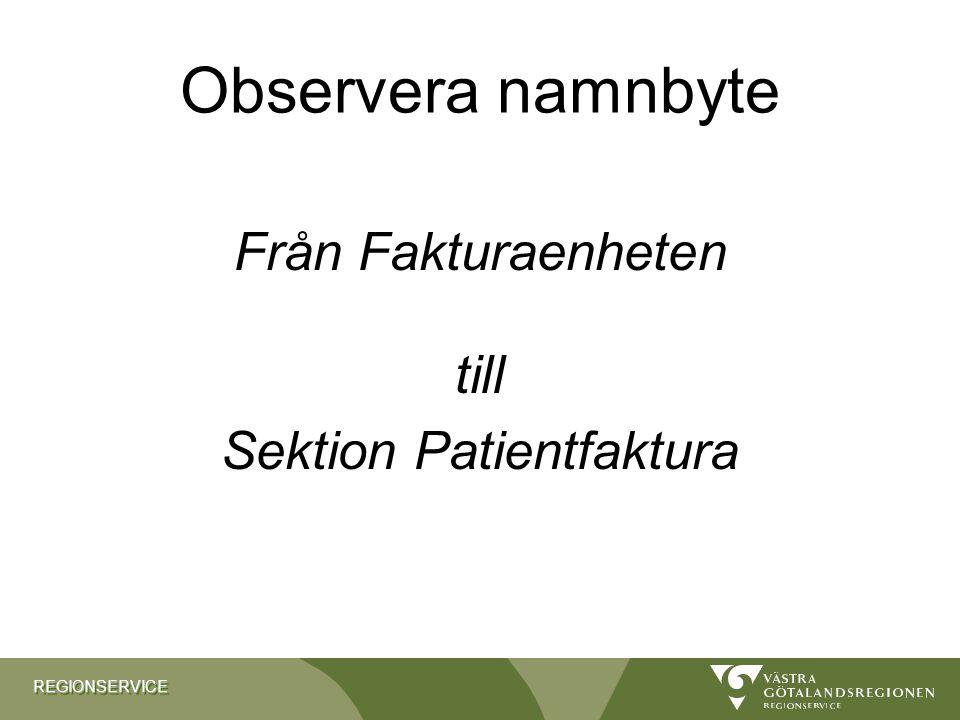 REGIONSERVICEREGIONSERVICE Observera namnbyte Från Fakturaenheten till Sektion Patientfaktura