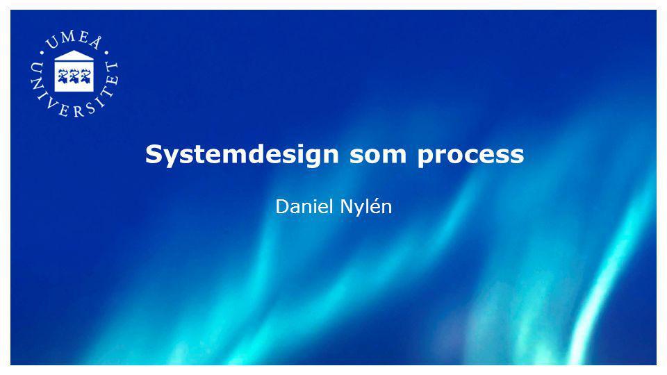 Systemdesign som process Daniel Nylén