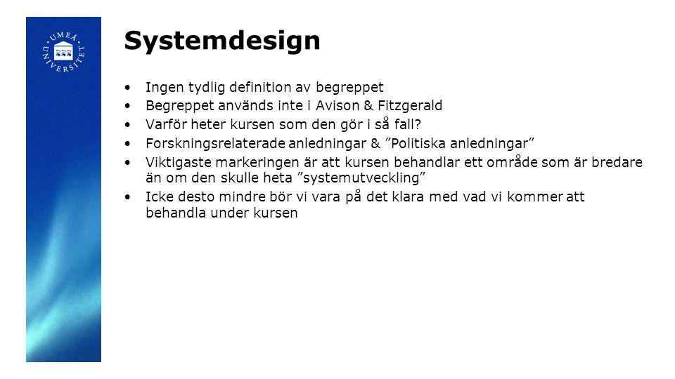 Systemdesign Ingen tydlig definition av begreppet Begreppet används inte i Avison & Fitzgerald Varför heter kursen som den gör i så fall? Forskningsre