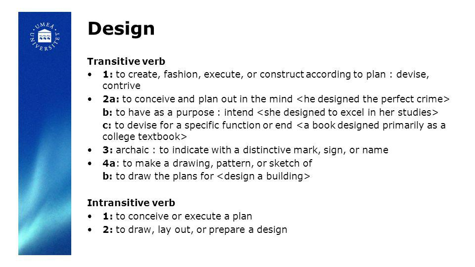 Design Transitive verb 1: to create, fashion, execute, or construct according to plan : devise, contrive 2a: to conceive and plan out in the mind b: t