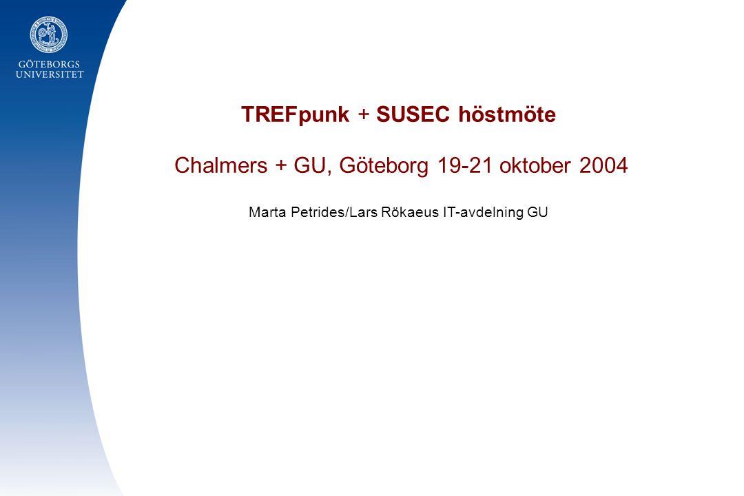 TREFpunk + SUSEC höstmöte Chalmers + GU, Göteborg 19-21 oktober 2004 Marta Petrides/Lars Rökaeus IT-avdelning GU