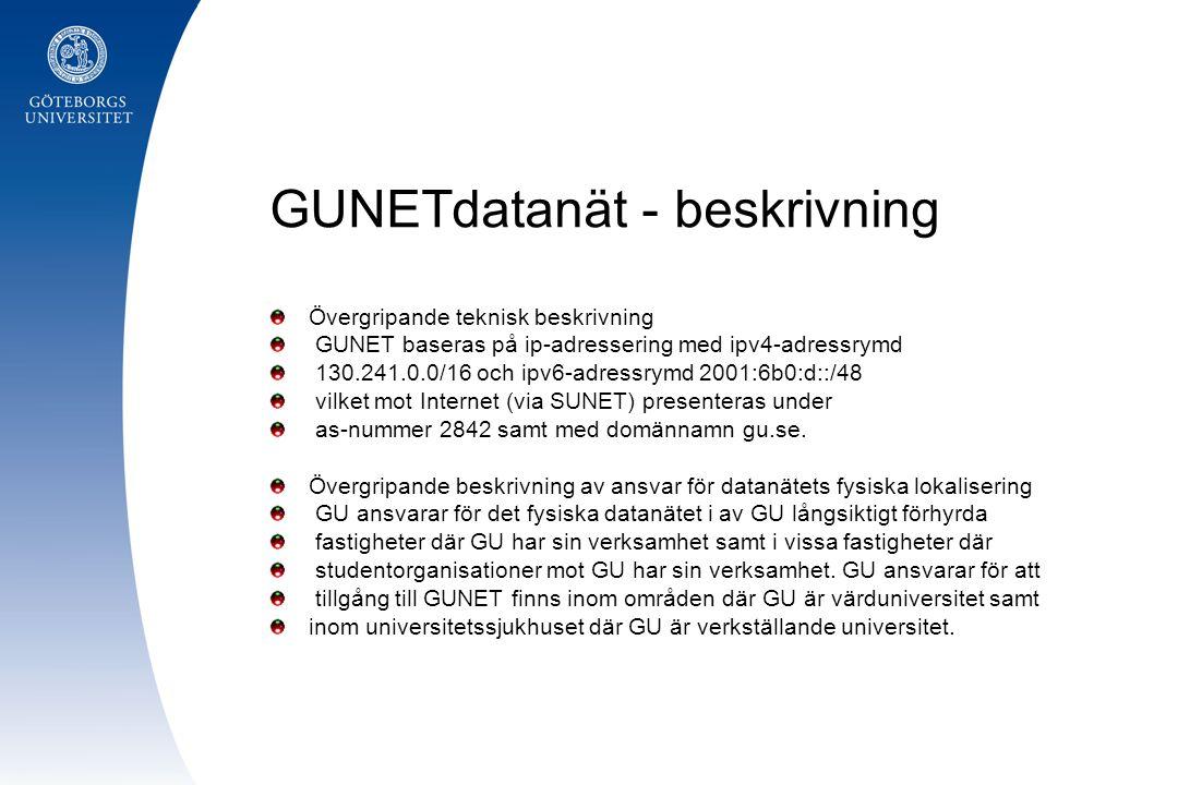 GUNETdatanät - beskrivning Övergripande teknisk beskrivning GUNET baseras på ip-adressering med ipv4-adressrymd 130.241.0.0/16 och ipv6-adressrymd 2001:6b0:d::/48 vilket mot Internet (via SUNET) presenteras under as-nummer 2842 samt med domännamn gu.se.