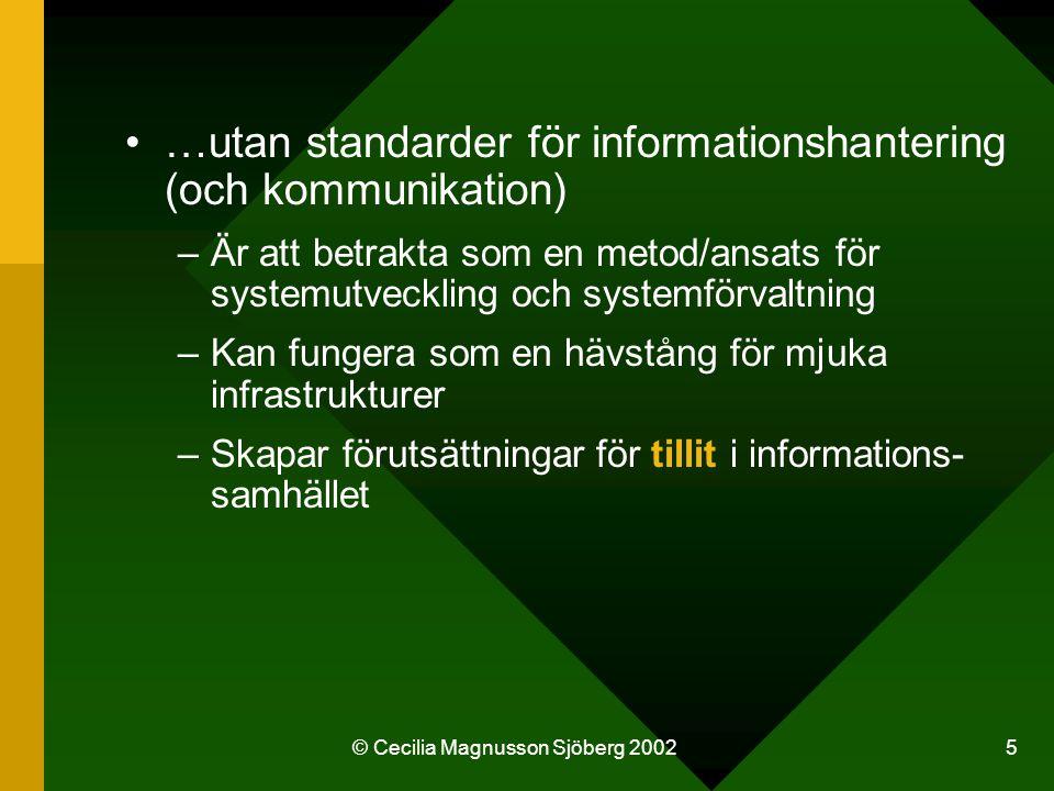 © Cecilia Magnusson Sjöberg 2002 5 …utan standarder för informationshantering (och kommunikation) –Är att betrakta som en metod/ansats för systemutvec