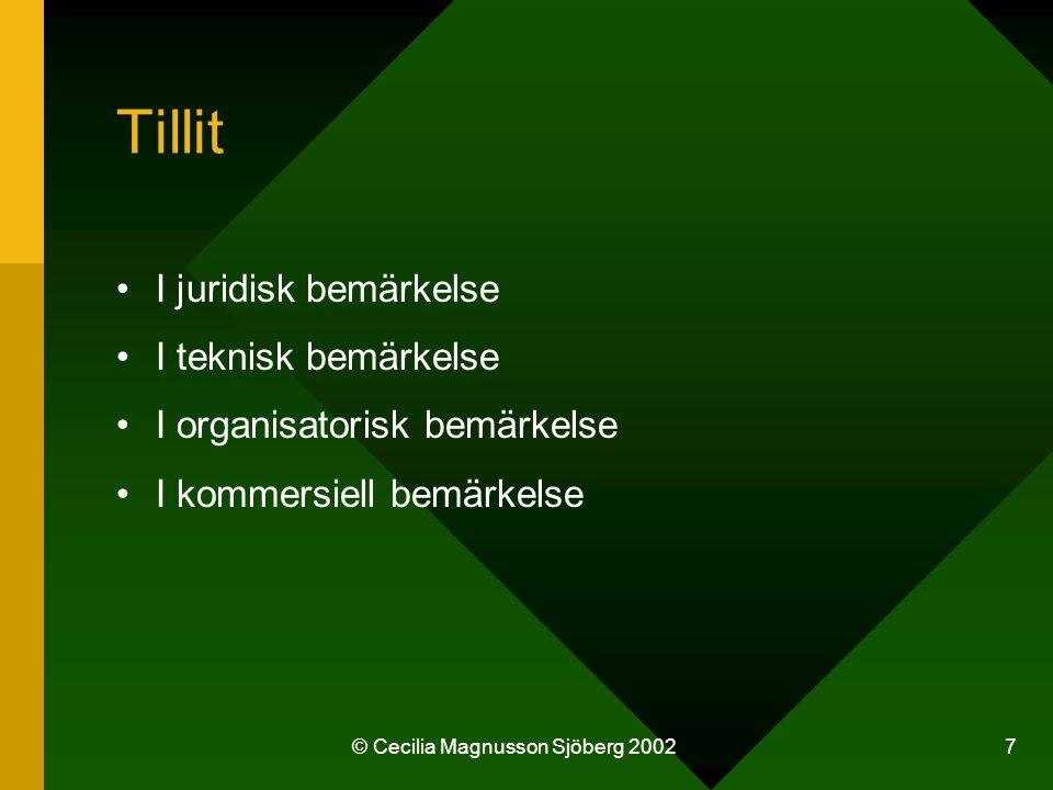 © Cecilia Magnusson Sjöberg 2002 7 Tillit I juridisk bemärkelse I teknisk bemärkelse I organisatorisk bemärkelse I kommersiell bemärkelse