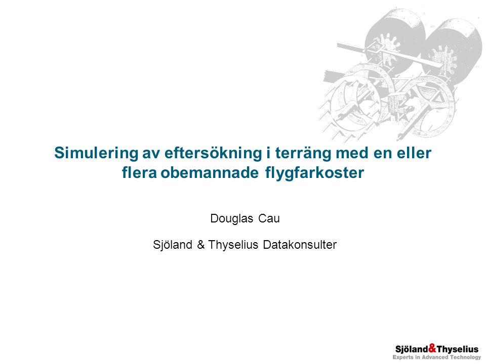 Simulering av eftersökning i terräng med en eller flera obemannade flygfarkoster Douglas Cau Sjöland & Thyselius Datakonsulter